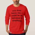 i could be an astronaut T-Shirt