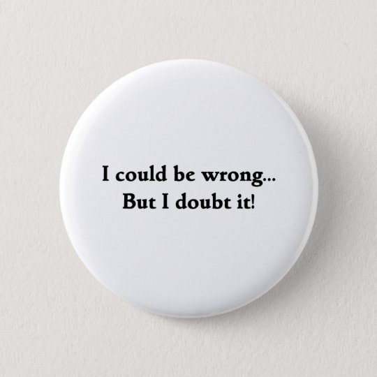 I could be wrong... But I doubt it! Pinback Button