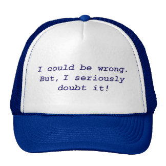 I could be wrong.  But, I seriously doubt it! Trucker Hat