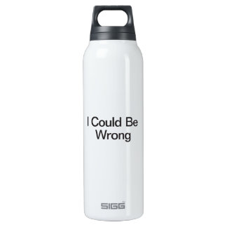 I Could Be Wrong Thermos Bottle