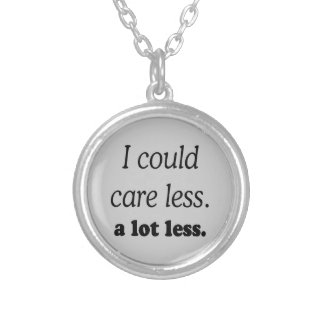 I COULD CARE ALOT LESS ROUND PENDANT NECKLACE