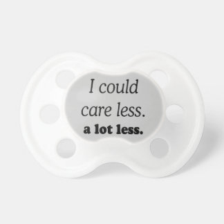 I COULD CARE ALOT LESS PACIFIER