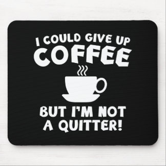 I Could Give Up Coffee Mouse Pad