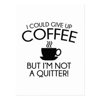 I Could Give Up Coffee Postcard