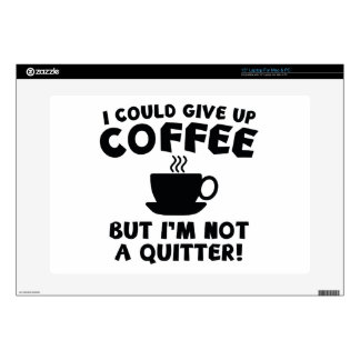 """I Could Give Up Coffee 15"""" Laptop Skin"""