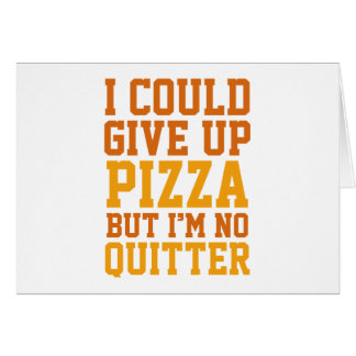 I Could Give Up Pizza Card