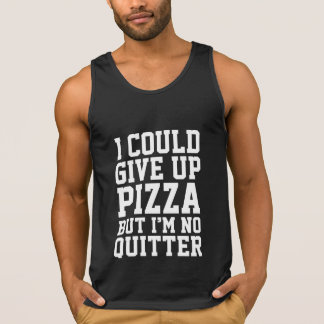 I Could Give Up Pizza Tank Top