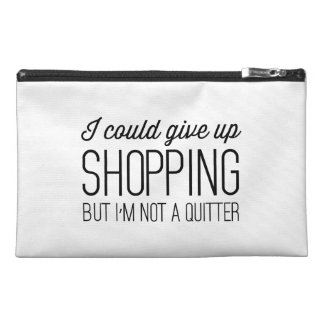 I Could Give Up Shopping but I'm Not a Quitter Travel Accessory Bag