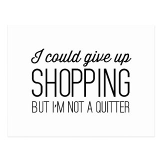 I Could Give Up Shopping but I'm Not a Quitter Postcard