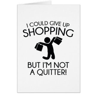 I Could Give Up Shopping Card