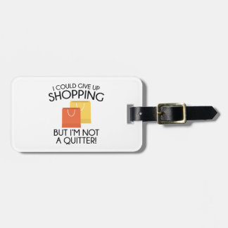 I Could Give Up Shopping Luggage Tag