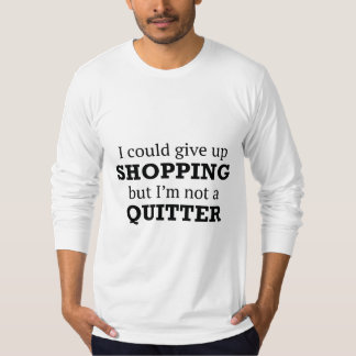 I Could Give Up Shopping Tees