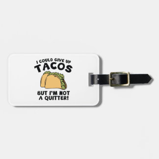 I Could Give Up Tacos Bag Tag
