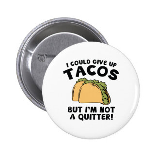 I Could Give Up Tacos Button