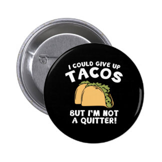 I Could Give Up Tacos Pinback Button