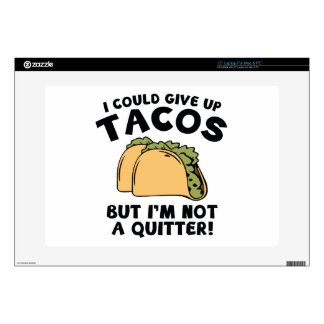 """I Could Give Up Tacos Skin For 15"""" Laptop"""