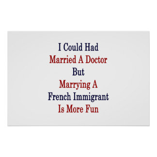 I Could Had Married A Doctor But Marrying A French Poster