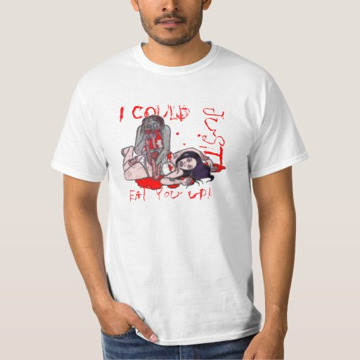 I could just eat you up T-Shirt