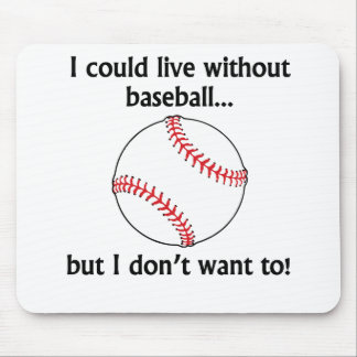 I Could Live Without Baseball Mousepads