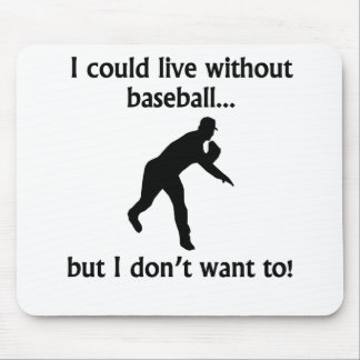 I Could Live Without Baseball Mousepad