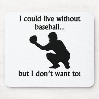 I Could Live Without Baseball Mouse Pad