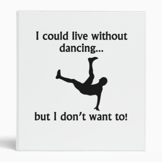 I Could Live Without Dancing Binders