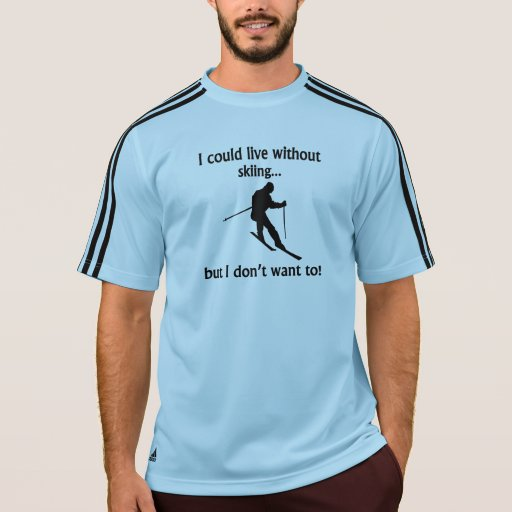 I Could Live Without Skiing Tee Shirt