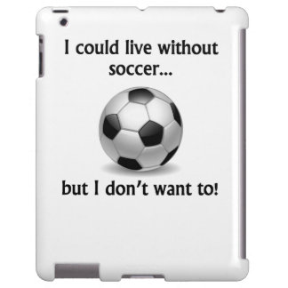 I Could Live Without Soccer