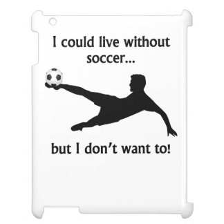 I Could Live Without Soccer iPad Cover