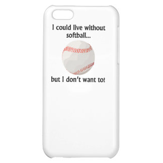 I Could Live Without Softball iPhone 5C Cover