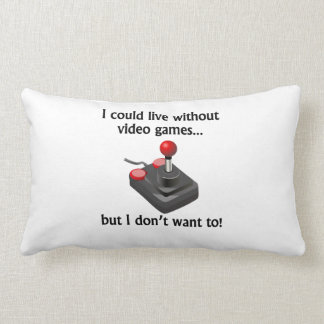 I Could Live Without Video Games Throw Pillow