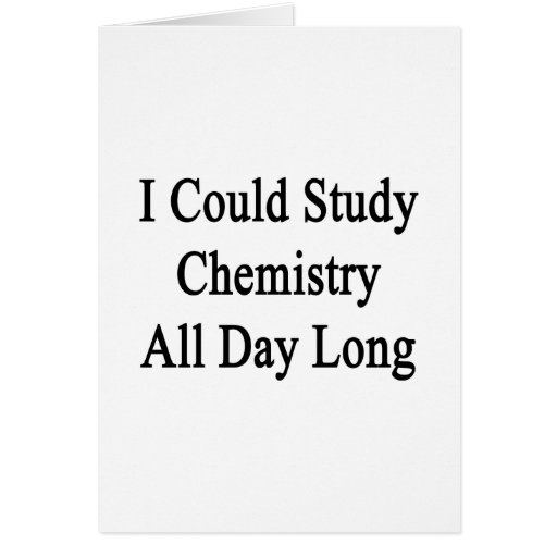 I Could Study Chemistry All Day Long Greeting Cards