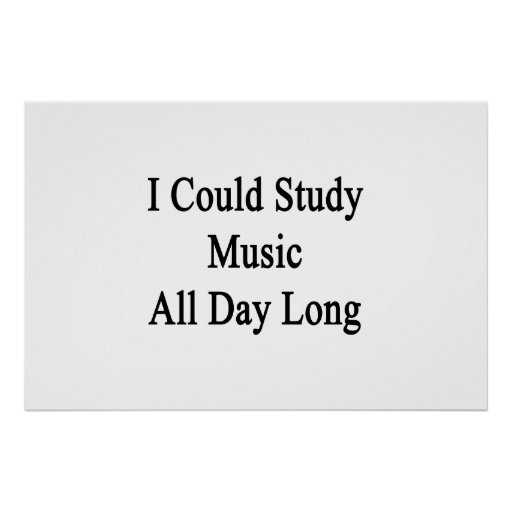I Could Study Music All Day Long Print