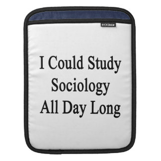 I Could Study Sociology All Day Long Sleeves For iPads