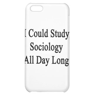 I Could Study Sociology All Day Long Cover For iPhone 5C