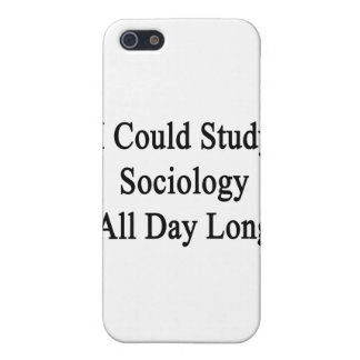 I Could Study Sociology All Day Long Case For iPhone 5