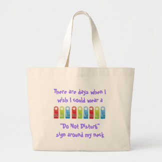 "...I could wear a ""Do Not Disturb"" sign Large Tote Bag"