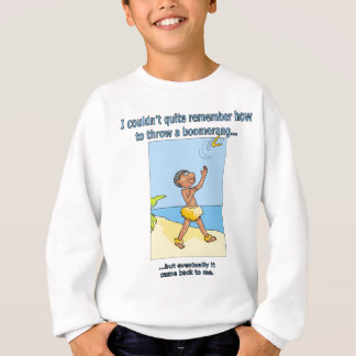 I couldn't remember how to throw a boomerang sweatshirt
