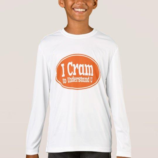 I Cram to Understand U T-Shirt