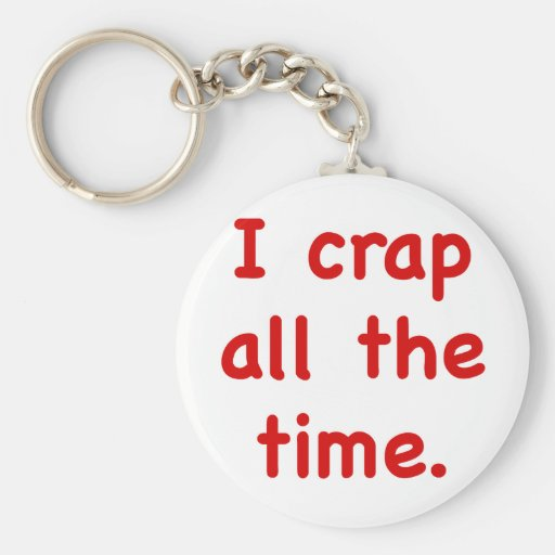 I Crap all the Time Basic Round Button Keychain
