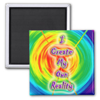 I Create My Own Reality - Magnet