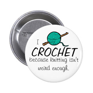 I crochet because knitting isn't weird enough 2 inch round button