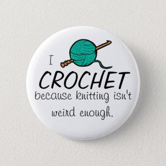 I crochet because knitting isn't weird enough pinback button