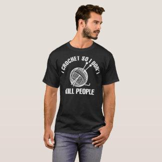 I Crochet So Dont Kill People T-Shirt