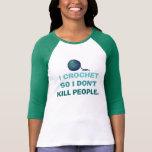 I Crochet So I Don't Kill People Tshirt
