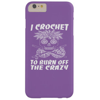 I CROCHET TO BURN OFF THE CRAZY BARELY THERE iPhone 6 PLUS CASE