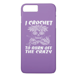 I CROCHET TO BURN OFF THE CRAZY iPhone 7 PLUS CASE