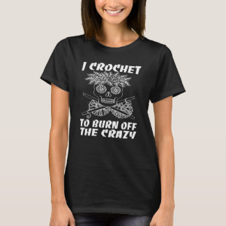 I CROCHET TO BURN OFF THE CRAZY T-Shirt