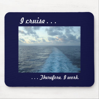 I cruise,  Therefore Mousepad..