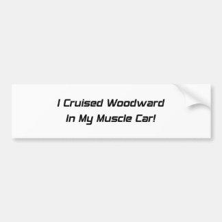 I Cruised Woodward In My Muscle Car Bumper Sticker